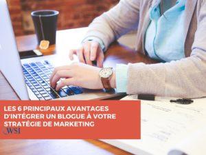 Les 6 principaux avantages d'intégrer un blogue à votre stratégie de marketing