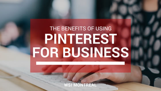 The Benefits of Using Pinterest for Business - WSI Digital Marketing